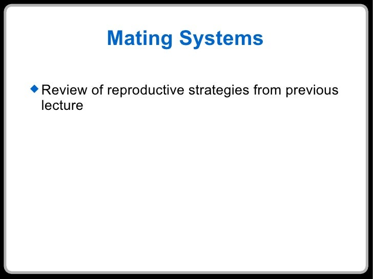 Mating Systems <ul><li>Review of reproductive strategies from previous lecture </li></ul>