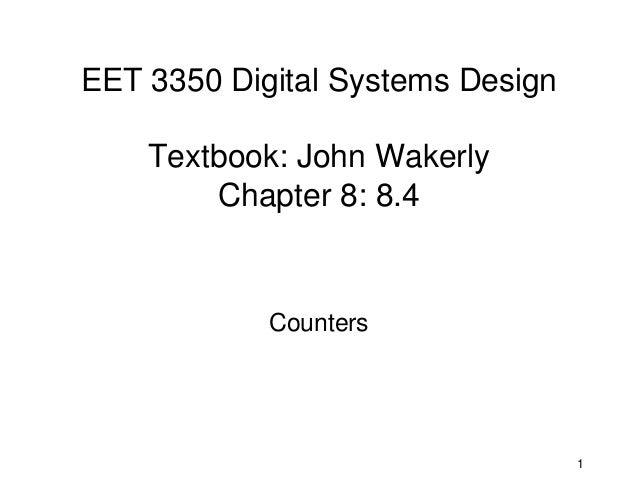 EET 3350 Digital Systems Design    Textbook: John Wakerly        Chapter 8: 8.4            Counters                       ...