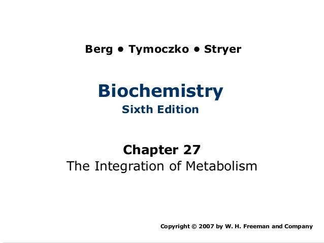 Berg • Tymoczko • Stryer    Biochemistry        Sixth Edition        Chapter 27The Integration of Metabolism              ...