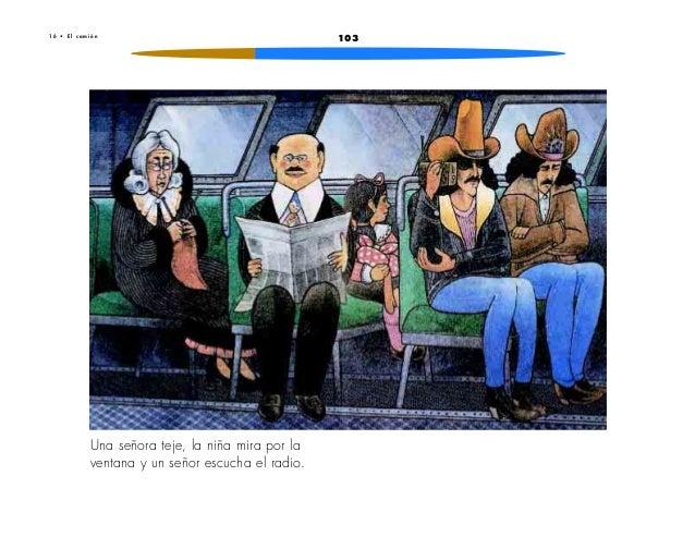 1031 6 • E l c a m i ó nUna señora teje, la niña mira por laventana y un señor escucha el radio.
