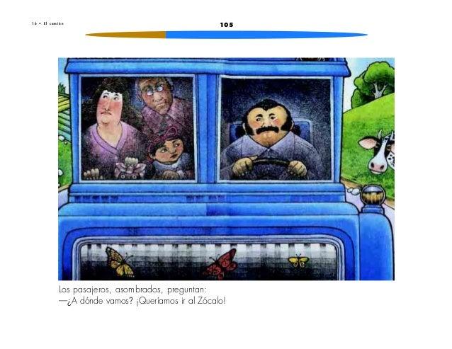 1051 6 • E l c a m i ó nLos pasajeros, asombrados, preguntan:—¿A dónde vamos? ¡Queríamos ir al Zócalo!