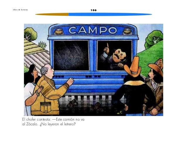 106L i b r o d e l e c t u r a sEl chofer contesta: —Este camión no vaal Zócalo. ¿No leyeron el letrero?
