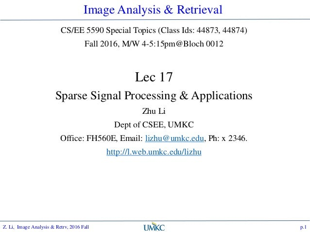 Image Analysis & Retrieval CS/EE 5590 Special Topics (Class Ids: 44873, 44874) Fall 2016, M/W 4-5:15pm@Bloch 0012 Lec 17 S...