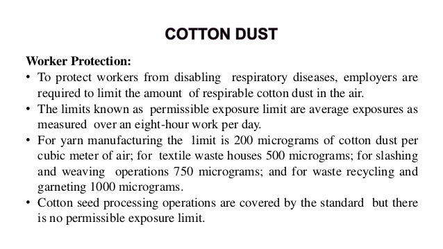 • Dust Measurement: • Employees must measure the workplace cotton dust level at least every six months or whenever there a...
