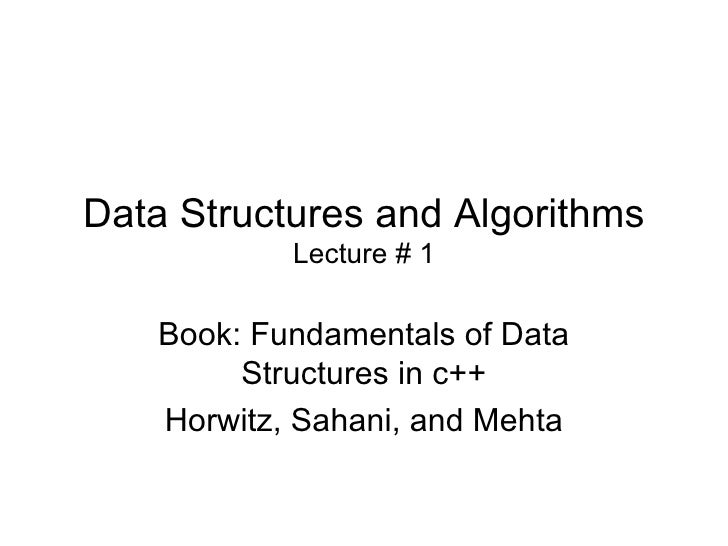 Data Structures and Algorithms Lecture # 1 Book: Fundamentals of Data Structures in c++ Horwitz, Sahani, and Mehta
