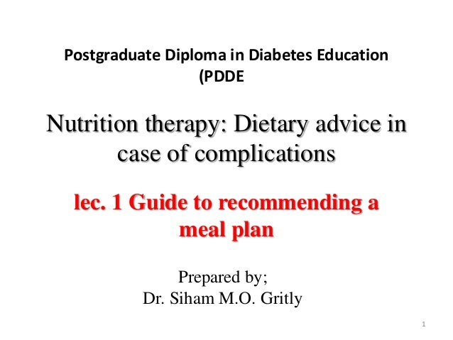 Postgraduate Diploma in Diabetes Education (PDDE Nutrition therapy: Dietary advice in case of complications lec. 1 Guide t...
