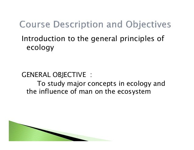 general principles of ecology essay Community ecology assessment methods for course learning goals the evaluative tools may include any or all of the following as specified by the individual instructor's course format: objective examinations, class participation, field trip and research reports, online activities and discussion, quizzes, projects and papers.