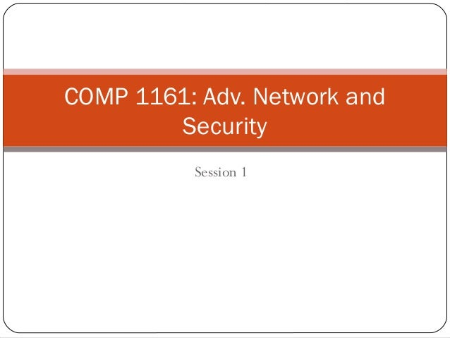 Session 1 COMP 1161: Adv. Network and Security