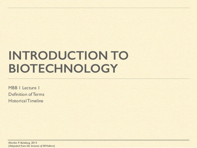 INTRODUCTION TO BIOTECHNOLOGY MBB 1 Lecture 1	  Definition of Terms	  Historical Timeline Marilen P. Balolong, 2014 (Adapat...