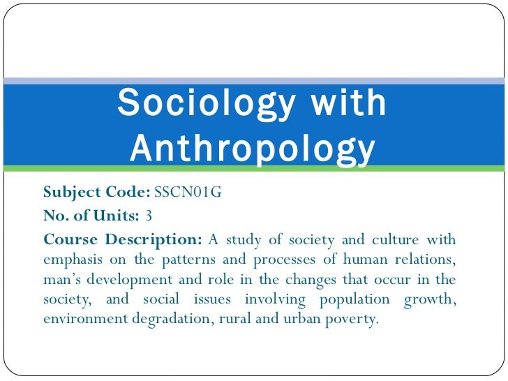 Subject Code:  SSCN01G No. of Units: 3 Course Description:  A study of society and culture with emphasis on the patterns a...