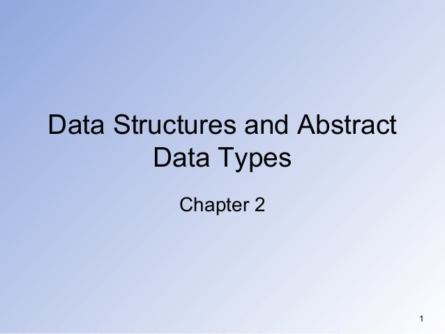 1 Data Structures and Abstract Data Types Chapter 2