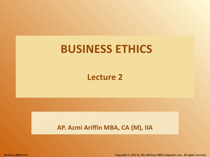 BUSINESS ETHICS                              Lecture 2                    AP. Azmi Ariffin MBA, CA (M), IIAMcGraw-Hill/Irw...