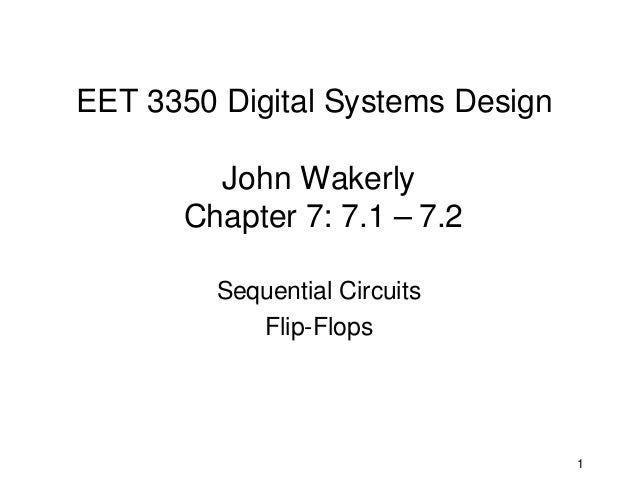 EET 3350 Digital Systems Design        John Wakerly      Chapter 7: 7.1 – 7.2         Sequential Circuits            Flip-...