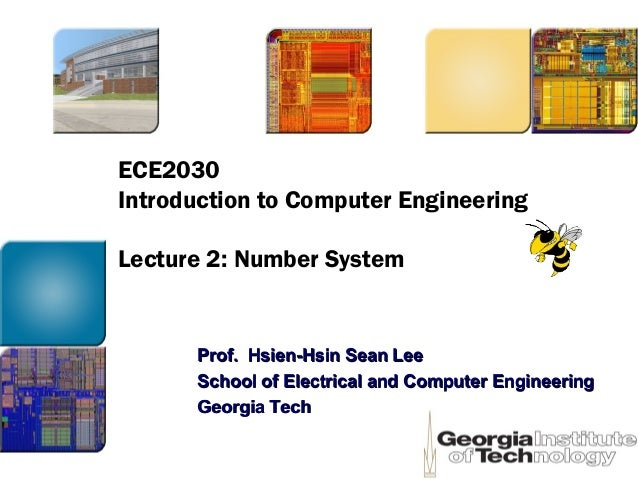 ECE2030 Introduction to Computer Engineering Lecture 2: Number System Prof. Hsien-Hsin Sean LeeProf. Hsien-Hsin Sean Lee S...