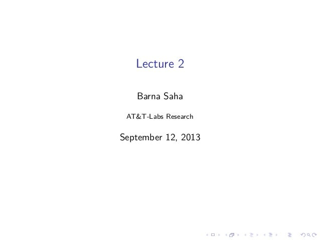 Lecture 2 Barna Saha AT&T-Labs Research September 12, 2013