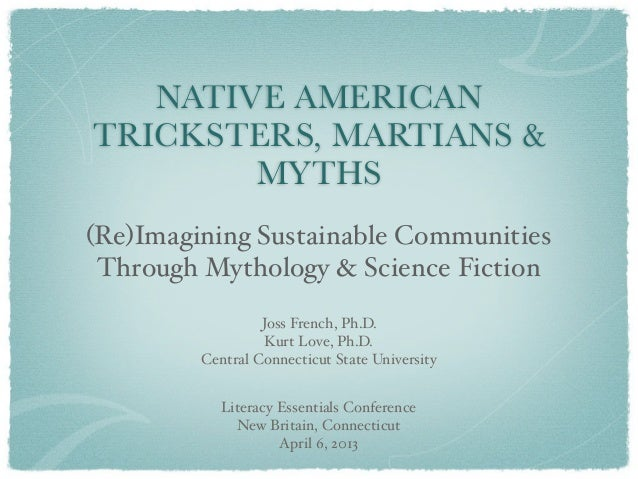 NATIVE AMERICANTRICKSTERS, MARTIANS &        MYTHS(Re)Imagining Sustainable Communities Through Mythology & Science Fictio...
