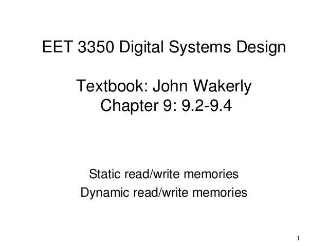 EET 3350 Digital Systems Design    Textbook: John Wakerly       Chapter 9: 9.2-9.4     Static read/write memories    Dynam...
