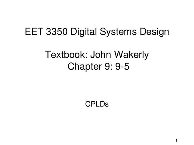 EET 3350 Digital Systems Design    Textbook: John Wakerly         Chapter 9: 9-5            CPLDs                         ...