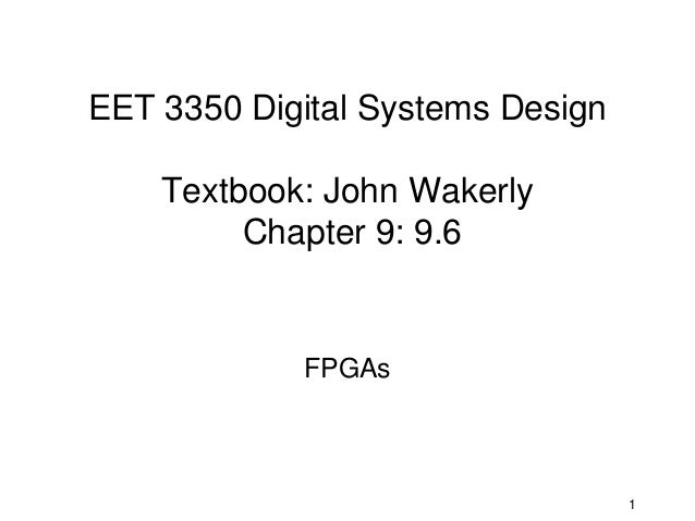 EET 3350 Digital Systems Design    Textbook: John Wakerly         Chapter 9: 9.6            FPGAs                         ...