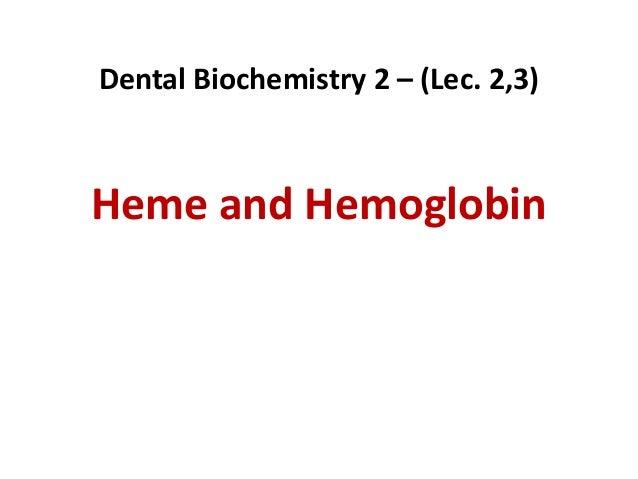 Dental Biochemistry 2 – (Lec. 2,3)Heme and Hemoglobin