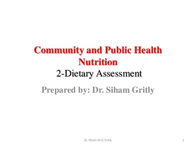Community and Public HealthNutrition2-Dietary AssessmentPrepared by: Dr. Siham Gritly1Dr. Siham M.O. Gritly