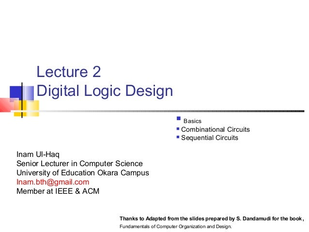 Lecture 2 Digital Logic Design  Basics  Combinational Circuits  Sequential Circuits Thanks to Adapted from the slides p...