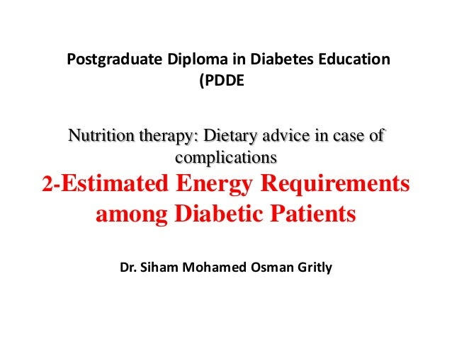 Postgraduate Diploma in Diabetes Education (PDDE Nutrition therapy: Dietary advice in case of complications 2-Estimated En...