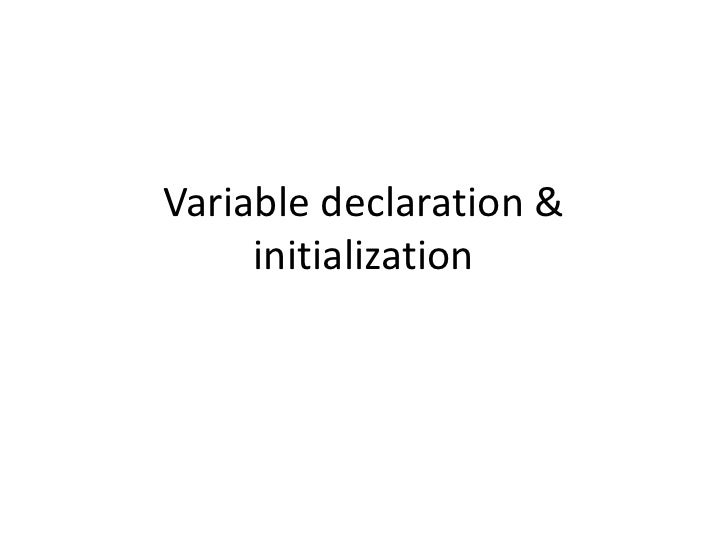 Variable declaration &     initialization