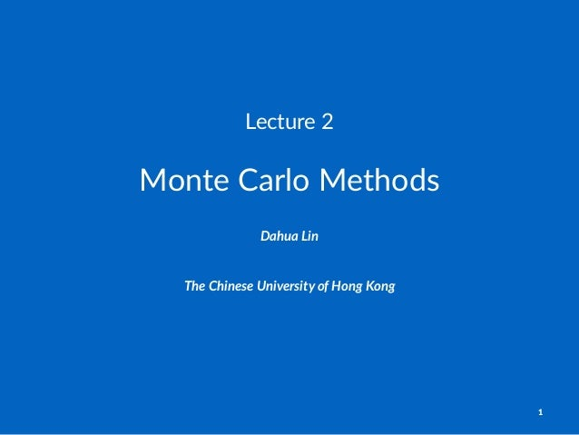 Lecture'2 Monte&Carlo&Methods Dahua%Lin The$Chinese$University$of$Hong$Kong 1