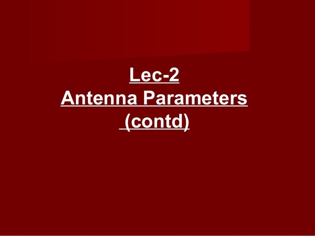 Lec-2Antenna Parameters      (contd)