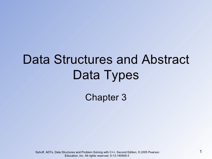 Data Structures and Abstract Data Types Chapter 3 Nyhoff, ADTs, Data Structures and Problem Solving with C++, Second Editi...