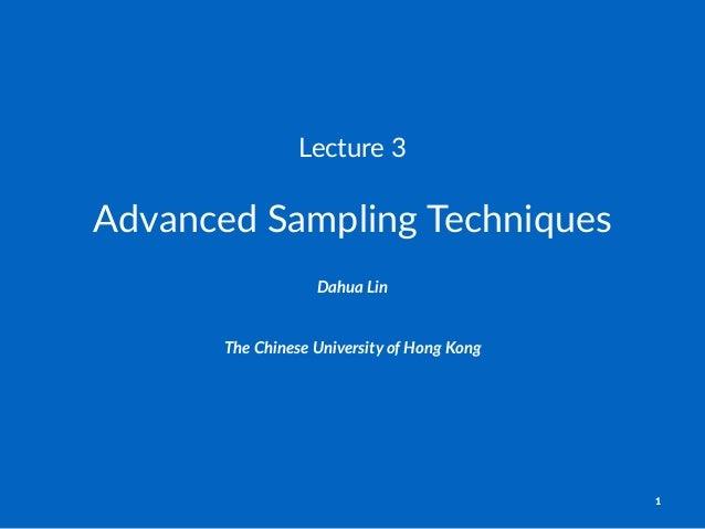 Lecture'3 Advanced(Sampling(Techniques Dahua%Lin The$Chinese$University$of$Hong$Kong 1