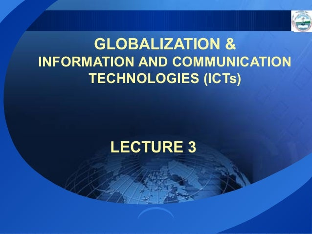 GLOBALIZATION & INFORMATION AND COMMUNICATION TECHNOLOGIES (ICTs)  LECTURE 3