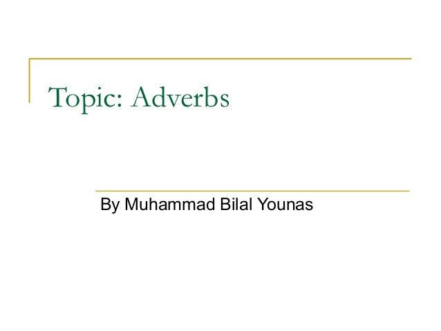 Topic: Adverbs By Muhammad Bilal Younas