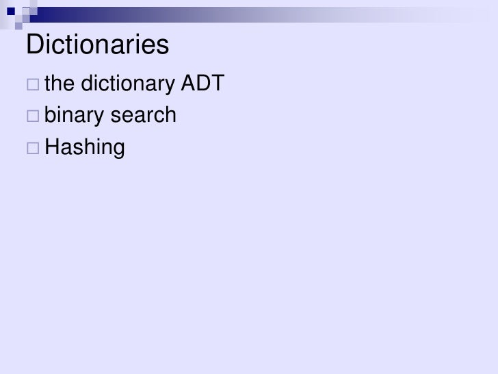 Dictionaries the dictionary ADT binary search Hashing