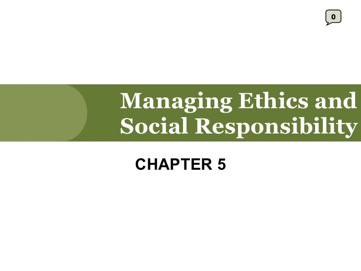 Managing Ethics and Social Responsibility CHAPTER 5 0