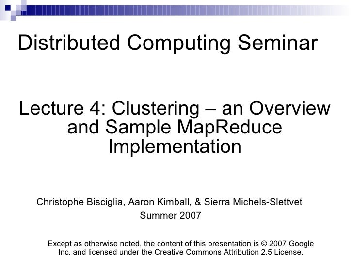 Distributed Computing Seminar Lecture 4: Clustering – an Overview and Sample MapReduce Implementation Christophe Bisciglia...