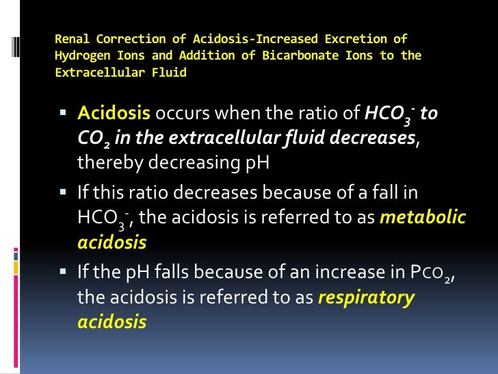 Renal Correction of Acidosis-Increased Excretion of Hydrogen Ions and Addition of Bicarbonate Ions to the Extracellular Fl...