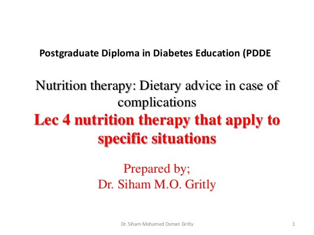 Postgraduate Diploma in Diabetes Education (PDDE  Nutrition therapy: Dietary advice in case of complications  Lec 4 nutrit...