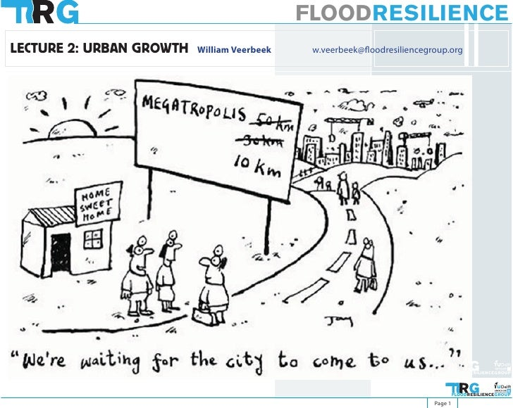 FLOODRESILIENCE LECTURE 2: URBAN GROWTH   William Veerbeek    w.veerbeek@floodresiliencegroup.org                         ...
