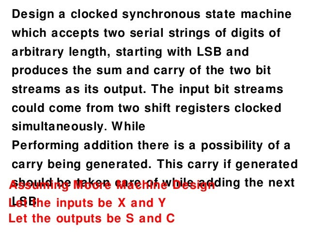 Design a clocked synchronous state machinewhich accepts two serial strings of digits ofarbitrary length, starting with LSB...
