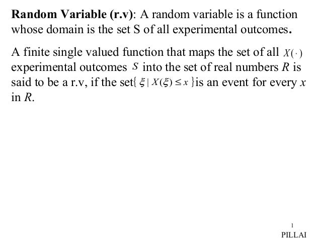 1 Random Variable (r.v): A random variable is a function whose domain is the set S of all experimental outcomes. A finite ...