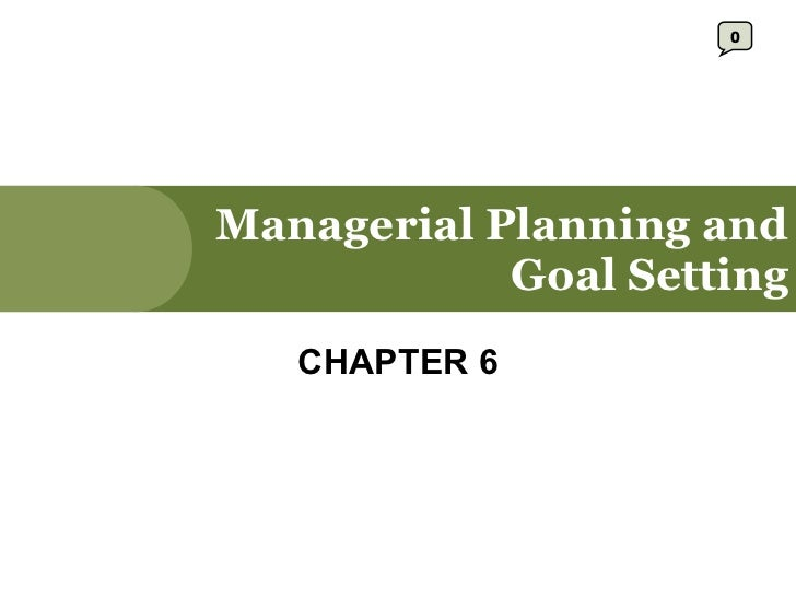 Managerial Planning and Goal Setting CHAPTER 6 0
