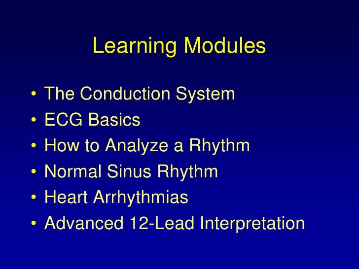 Learning Modules<br />The Conduction System<br />ECG Basics<br />How to Analyze a Rhythm<br />Normal Sinus Rhythm<br />Hea...