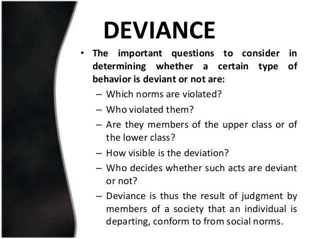 an analysis of certain behavior that is labeled deviant in one society and not in another society an Deviant behavior essay deviant this paper focuses on the causes and effects of deviant behavior in society people are not a deviant behavior is a label.