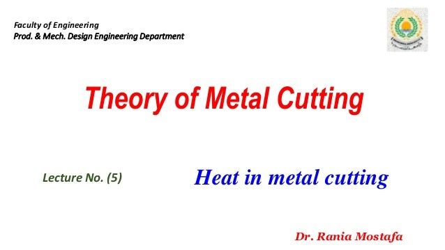 Theory of Metal Cutting Lecture No. (5) Faculty of Engineering Prod. & Mech. Design Engineering Department Dr. Rania Mosta...