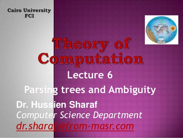 Lecture 6 Parsing trees and Ambiguity Dr. Hussien Sharaf Computer Science Department dr.sharaf@from-masr.com