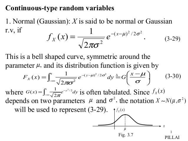 1 Continuous-type random variables 1. Normal (Gaussian): X is said to be normal or Gaussian r.v, if This is a bell shaped ...