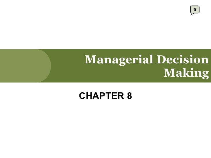 Managerial Decision Making CHAPTER 8 0