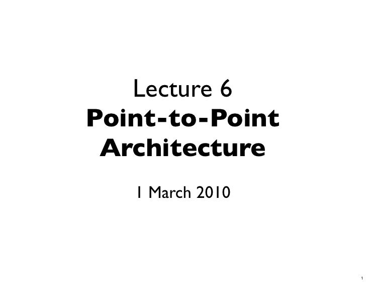 Lecture 6 Point-to-Point  Architecture    1 March 2010                      1